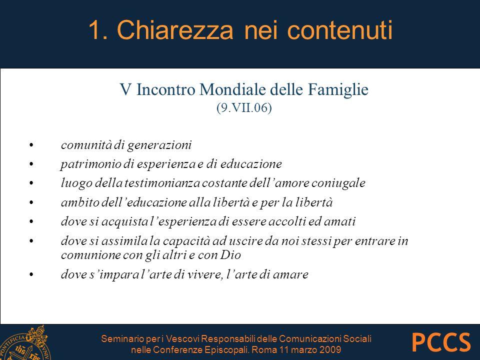 1. Chiarezza nei contenuti V Incontro Mondiale delle Famiglie (9.VII.06) comunità di generazioni patrimonio di esperienza e di educazione luogo della