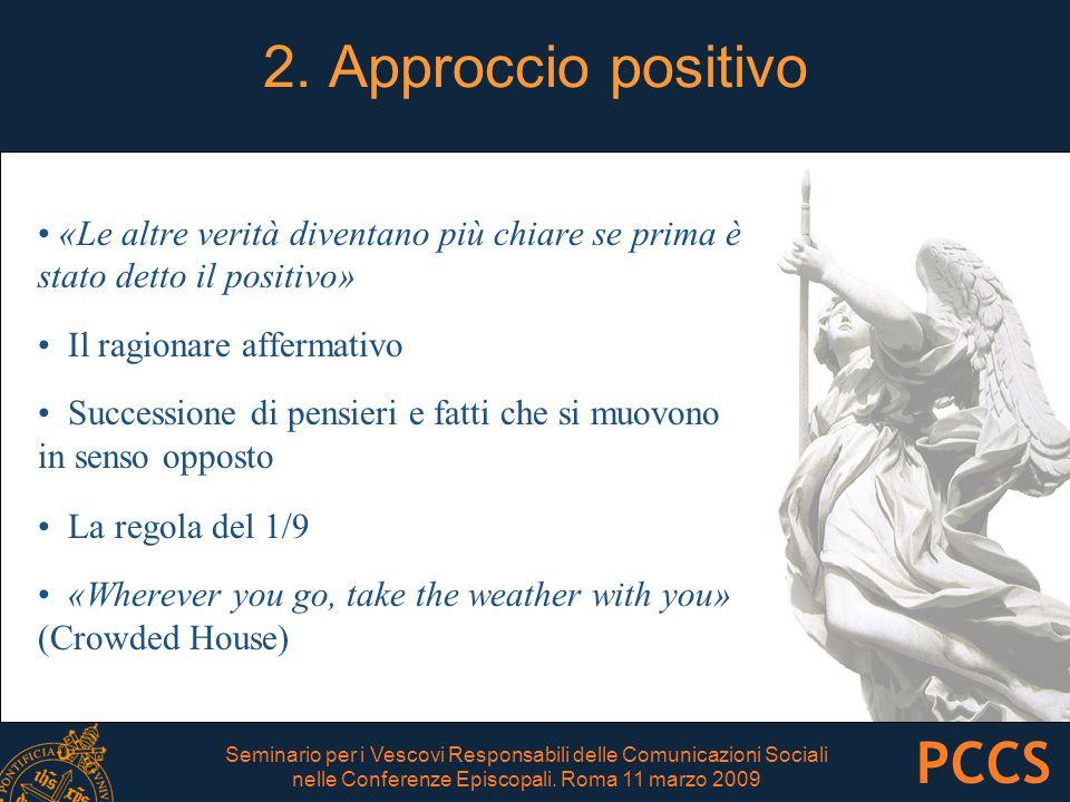 2. Approccio positivo «Le altre verità diventano più chiare se prima è stato detto il positivo» Il ragionare affermativo Successione di pensieri e fat