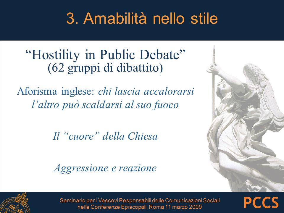 """3. Amabilità nello stile """"Hostility in Public Debate"""" (62 gruppi di dibattito) Aforisma inglese: chi lascia accalorarsi l'altro può scaldarsi al suo f"""