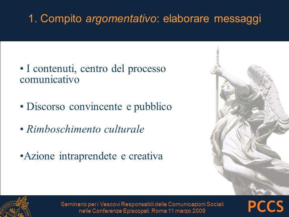 1. Compito argomentativo: elaborare messaggi I contenuti, centro del processo comunicativo Discorso convincente e pubblico Rimboschimento culturale Az