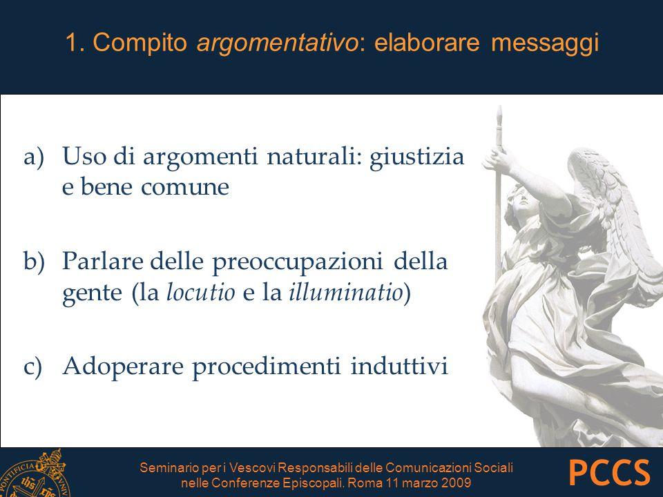 1. Compito argomentativo: elaborare messaggi a)Uso di argomenti naturali: giustizia e bene comune b)Parlare delle preoccupazioni della gente (la locut
