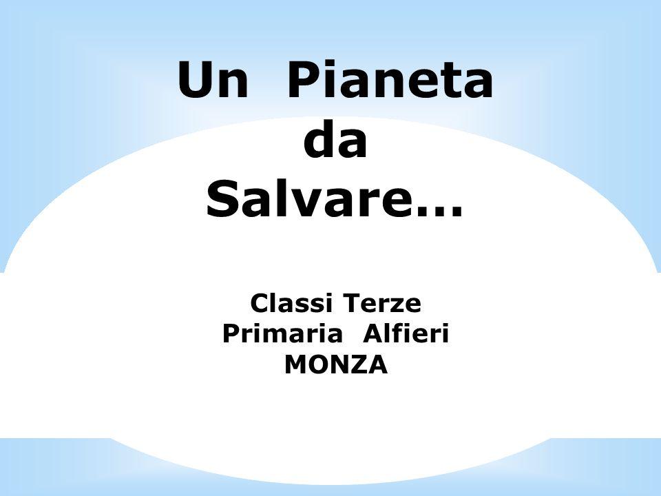 Un Pianeta da Salvare… Classi Terze Primaria Alfieri MONZA
