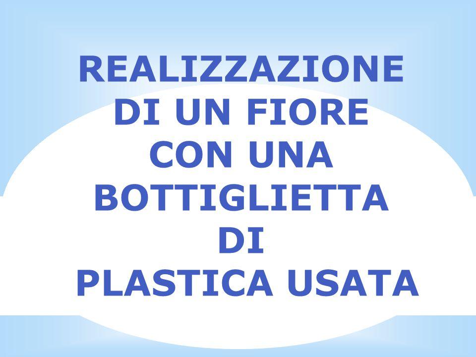 REALIZZAZIONE DI UN FIORE CON UNA BOTTIGLIETTA DI PLASTICA USATA