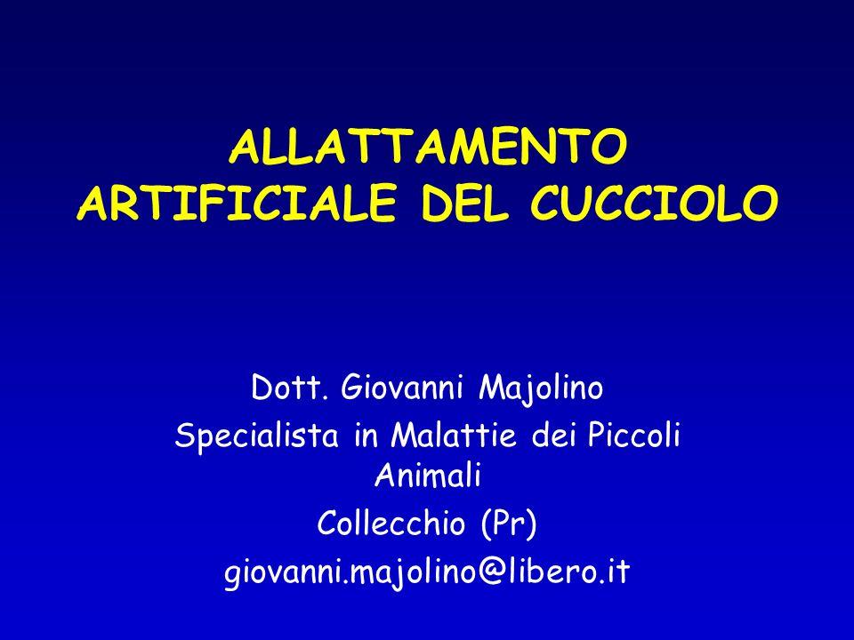 ALLATTAMENTO ARTIFICIALE DEL CUCCIOLO Dott. Giovanni Majolino Specialista in Malattie dei Piccoli Animali Collecchio (Pr) giovanni.majolino@libero.it