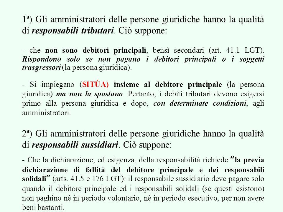 1ª) Gli amministratori delle persone giuridiche hanno la qualità di responsabili tributari.