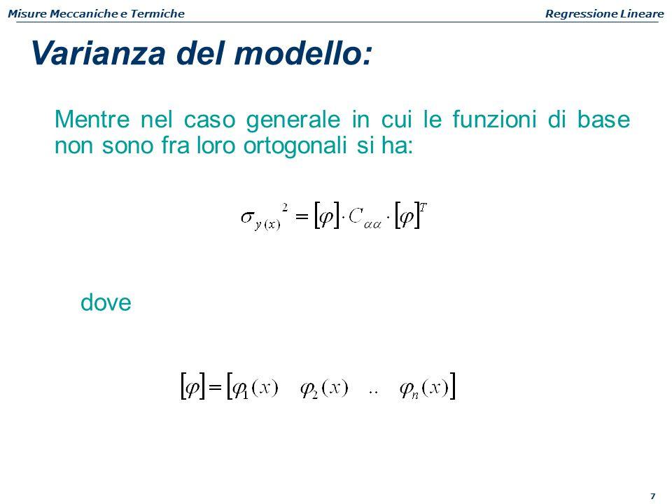 7 Misure Meccaniche e TermicheRegressione Lineare Mentre nel caso generale in cui le funzioni di base non sono fra loro ortogonali si ha: dove Varianza del modello: