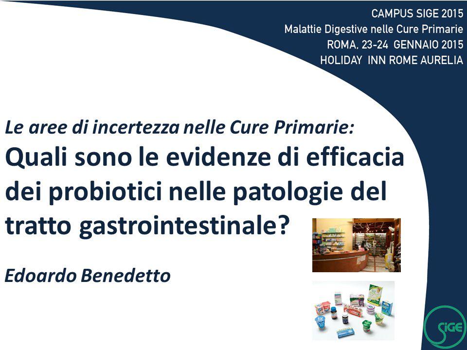 Edoardo Benedetto Le aree di incertezza nelle Cure Primarie: Quali sono le evidenze di efficacia dei probiotici nelle patologie del tratto gastrointestinale?