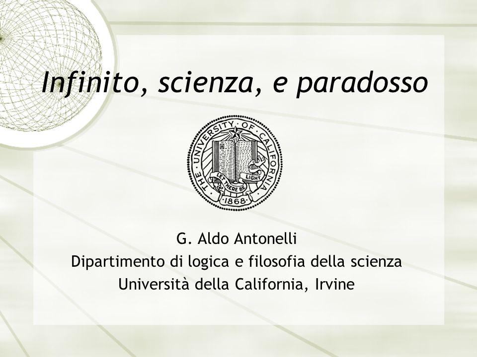Infinito, scienza, e paradosso G. Aldo Antonelli Dipartimento di logica e filosofia della scienza Università della California, Irvine