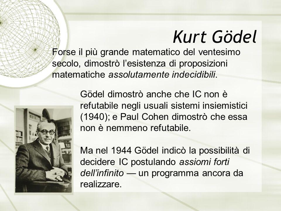 Kurt Gödel Forse il più grande matematico del ventesimo secolo, dimostrò l'esistenza di proposizioni matematiche assolutamente indecidibili.