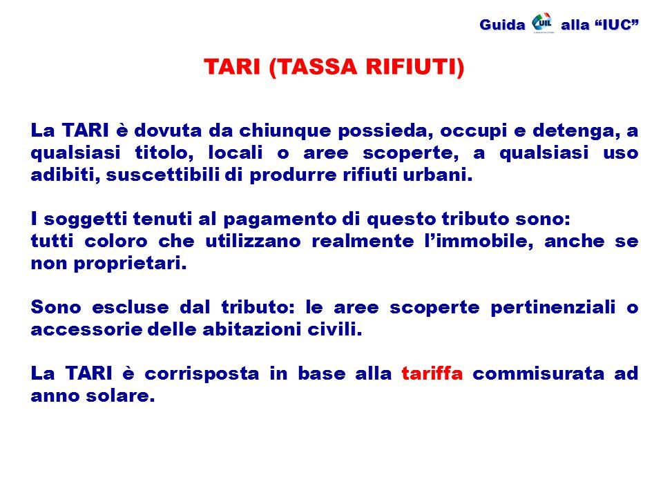 """Guida alla """"IUC"""" TARI (TASSA RIFIUTI) La TARI è dovuta da chiunque possieda, occupi e detenga, a qualsiasi titolo, locali o aree scoperte, a qualsiasi"""