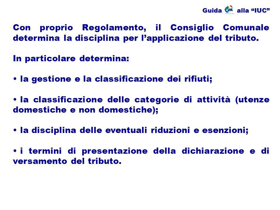 """Guida alla """"IUC"""" Con proprio Regolamento, il Consiglio Comunale determina la disciplina per l'applicazione del tributo. In particolare determina: la g"""