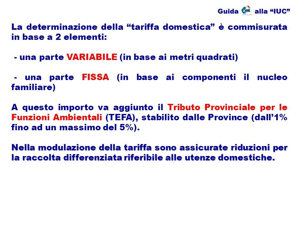 """Guida alla """"IUC"""" La determinazione della """"tariffa domestica"""" è commisurata in base a 2 elementi: - una parte VARIABILE (in base ai metri quadrati) - u"""