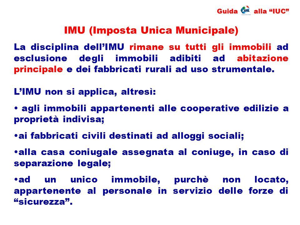 """Guida alla """"IUC"""" IMU (Imposta Unica Municipale) La disciplina dell'IMU rimane su tutti gli immobili ad esclusione degli immobili adibiti ad abitazione"""