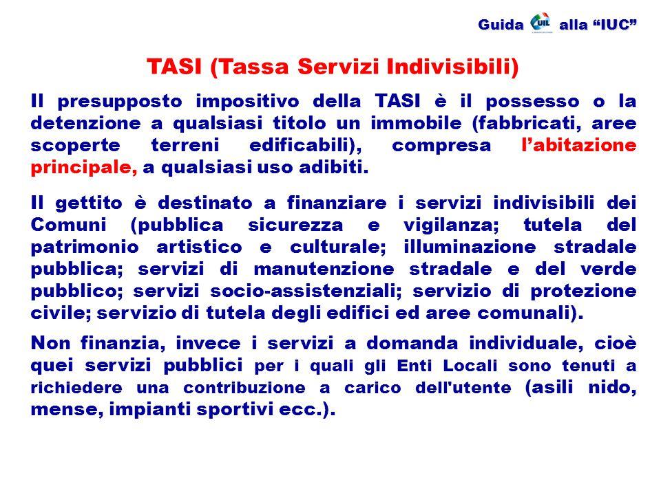 Guida alla IUC La TASI è dovuta da chiunque possieda (proprietario), o detenga (inquilini), a qualsiasi titolo un immobile.