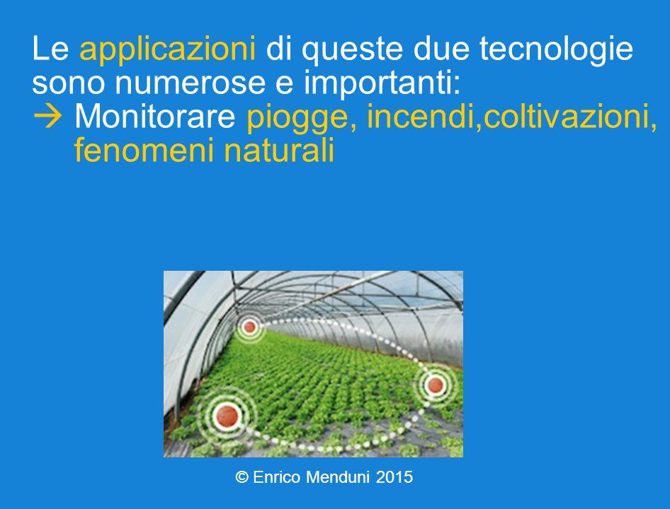 Le applicazioni di queste due tecnologie sono numerose e importanti:  Monitorare piogge, incendi,coltivazioni, fenomeni naturali © Enrico Menduni 2015