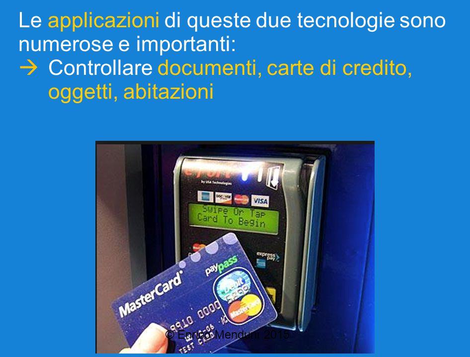 Le applicazioni di queste due tecnologie sono numerose e importanti:  Controllare documenti, carte di credito, oggetti, abitazioni © Enrico Menduni 2015