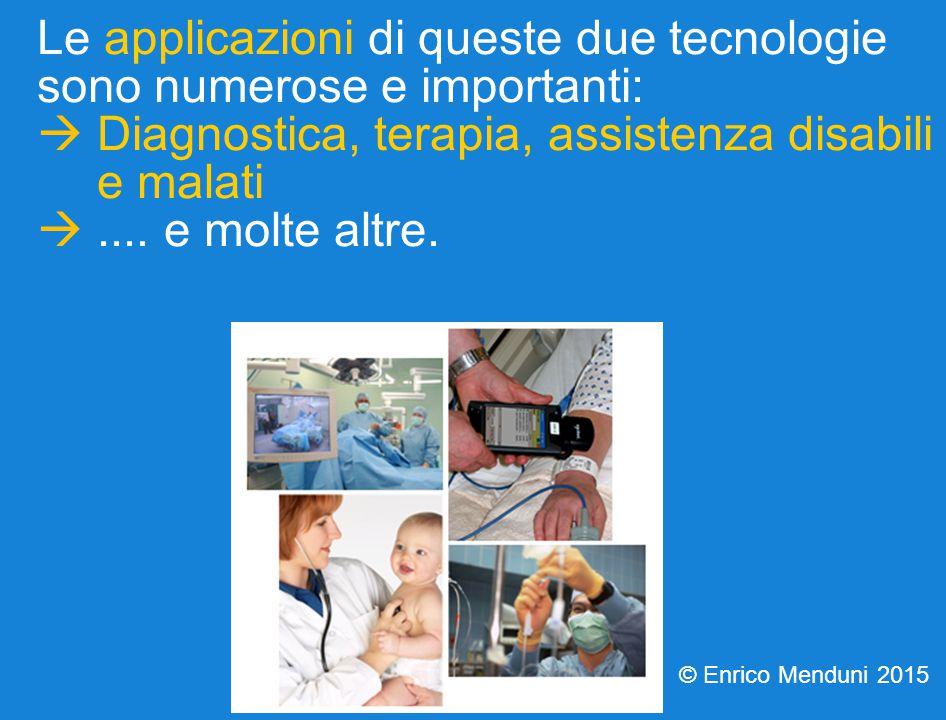 Le applicazioni di queste due tecnologie sono numerose e importanti:  Diagnostica, terapia, assistenza disabili e malati ....