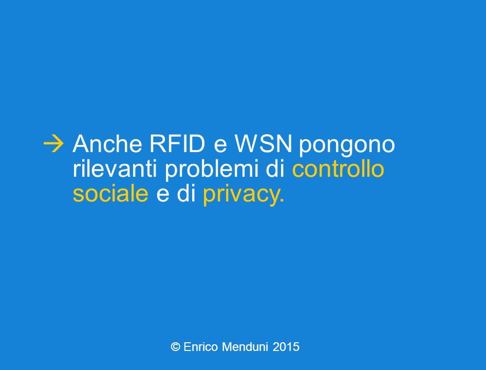  Anche RFID e WSN pongono rilevanti problemi di controllo sociale e di privacy.