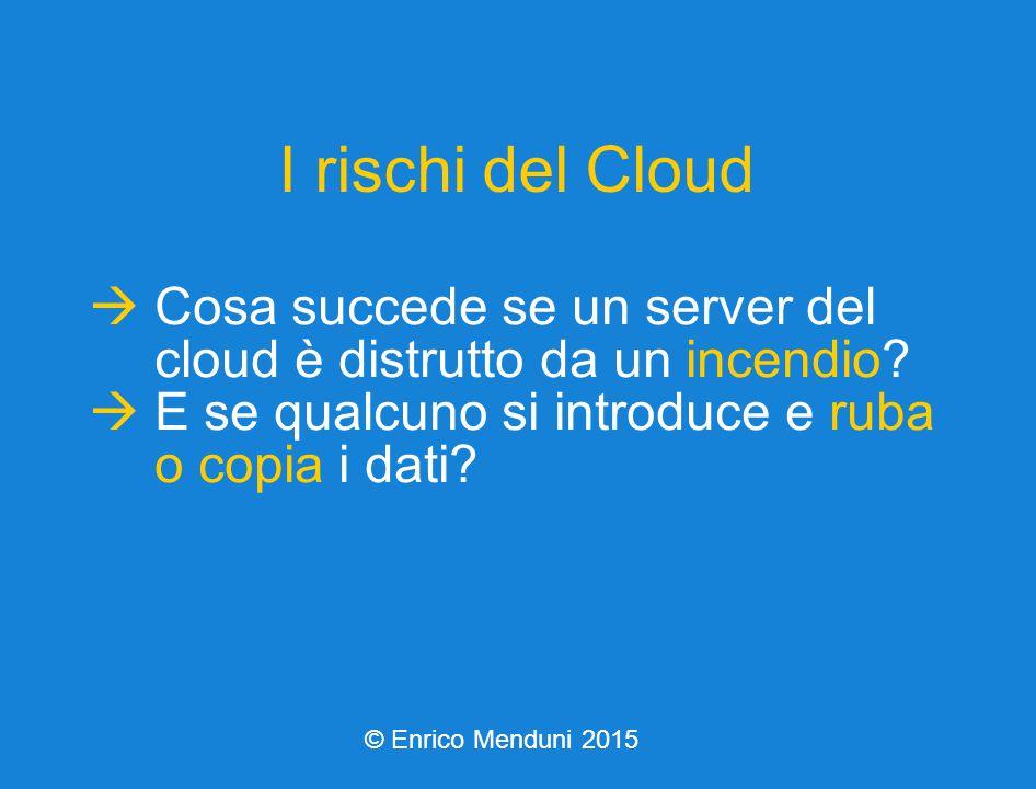 I rischi del Cloud  Cosa succede se un server del cloud è distrutto da un incendio.