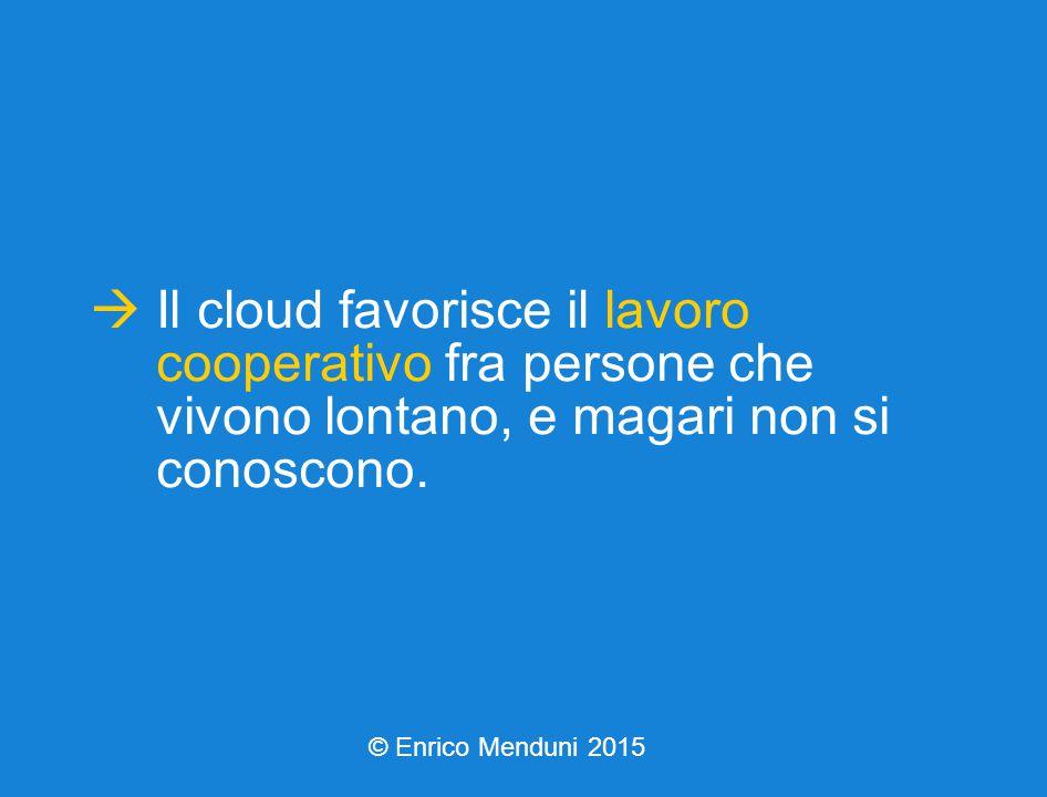  Il cloud favorisce il lavoro cooperativo fra persone che vivono lontano, e magari non si conoscono.