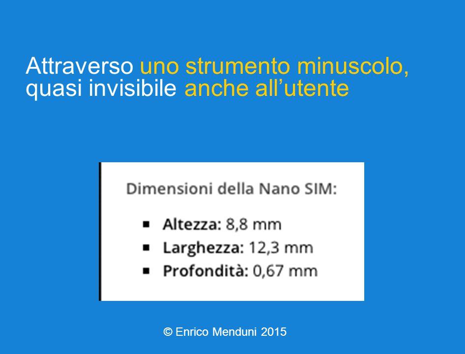 Attraverso uno strumento minuscolo, quasi invisibile anche all'utente © Enrico Menduni 2015