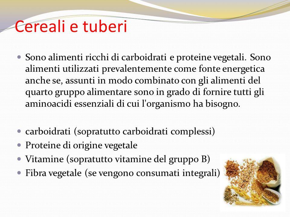 Cereali e tuberi Sono alimenti ricchi di carboidrati e proteine vegetali. Sono alimenti utilizzati prevalentemente come fonte energetica anche se, ass