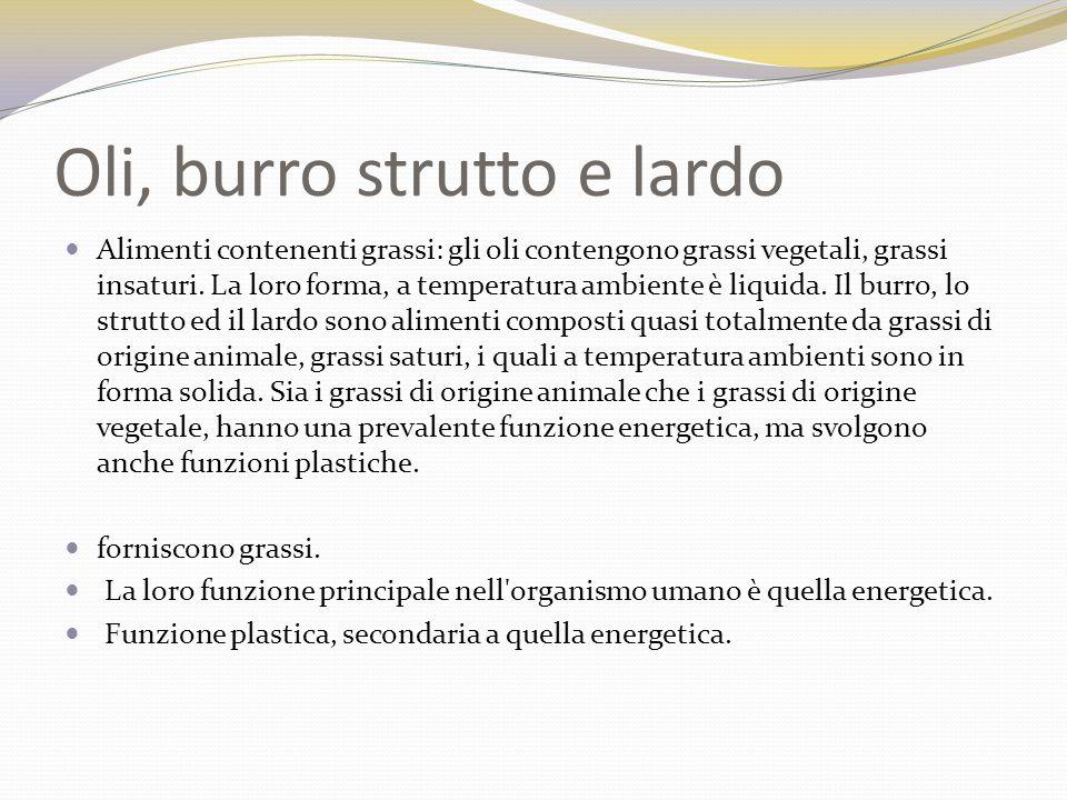 Oli, burro strutto e lardo Alimenti contenenti grassi: gli oli contengono grassi vegetali, grassi insaturi. La loro forma, a temperatura ambiente è li