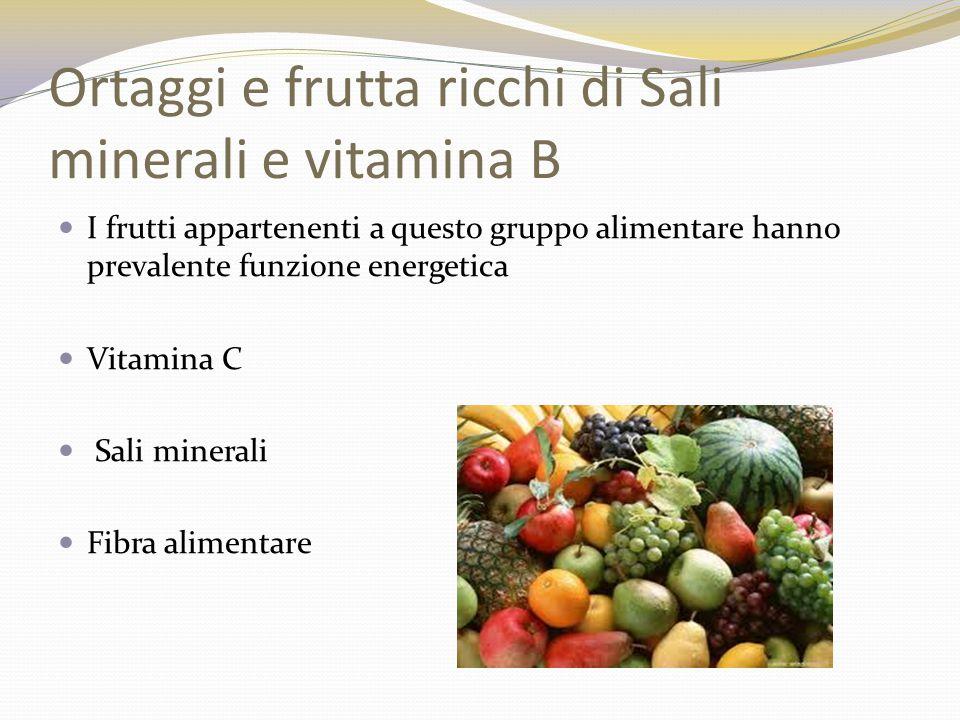 Ortaggi e frutta ricchi di Sali minerali e vitamina B I frutti appartenenti a questo gruppo alimentare hanno prevalente funzione energetica Vitamina C