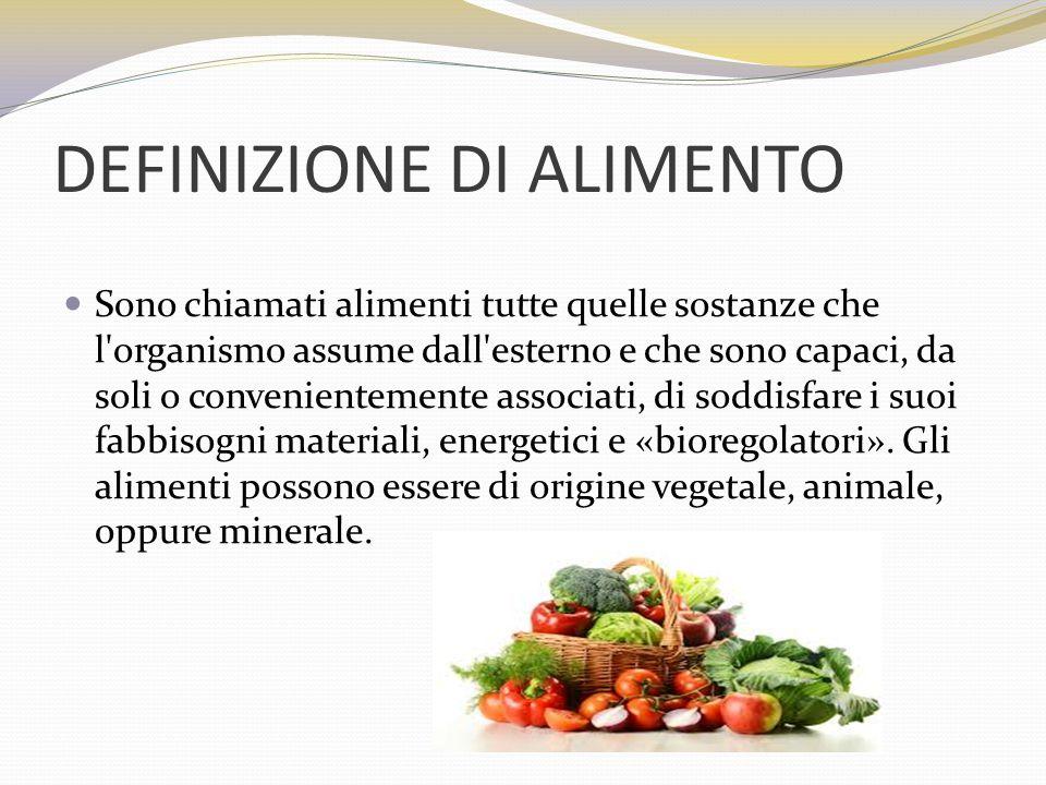 DEFINIZIONE DI ALIMENTO Sono chiamati alimenti tutte quelle sostanze che l'organismo assume dall'esterno e che sono capaci, da soli o convenientemente