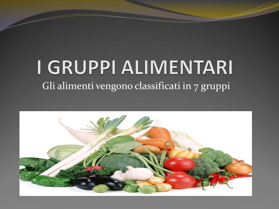 Gli alimenti vengono classificati in 7 gruppi
