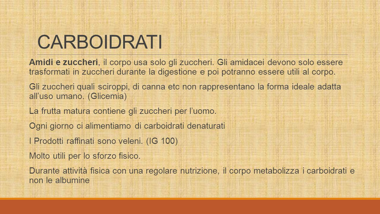 CARBOIDRATI Fonti: Verdure Cereali Frutta Gli zuccheri quali sciroppi, di canna etc non rappresentano la forma ideale adatta all'uso umano, in caso di utilizzo, preferire zuccheri INTEGRALI.