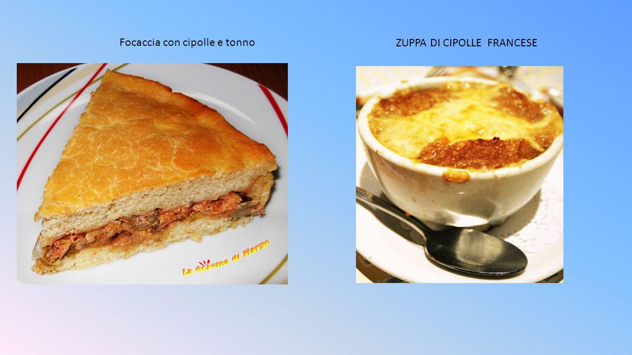 Focaccia con cipolle e tonno ZUPPA DI CIPOLLE FRANCESE