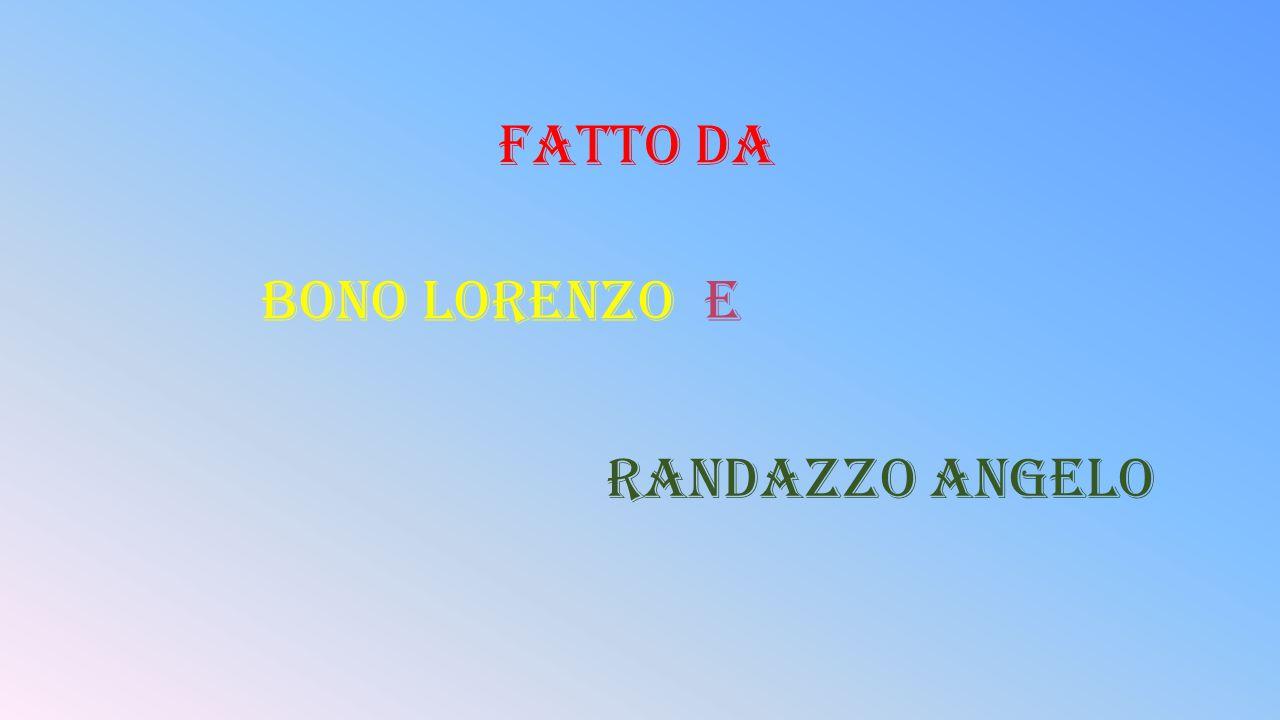 FATTO DA BONO LORENZO E RANDAZZO ANGELO