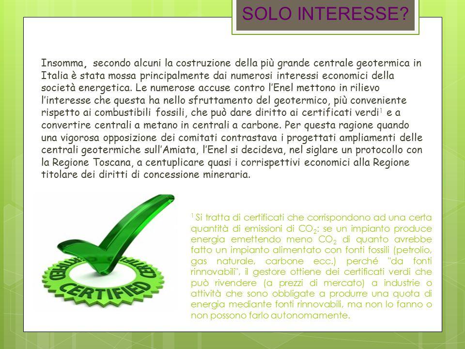 Insomma, secondo alcuni la costruzione della più grande centrale geotermica in Italia è stata mossa principalmente dai numerosi interessi economici della società energetica.