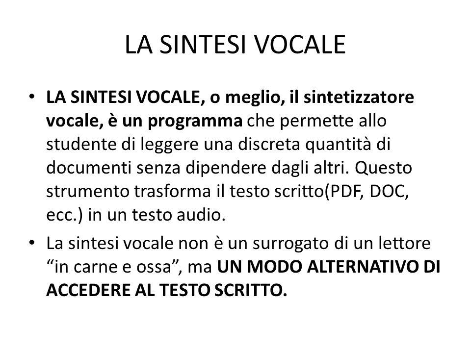 LA SINTESI VOCALE LA SINTESI VOCALE, o meglio, il sintetizzatore vocale, è un programma che permette allo studente di leggere una discreta quantità di