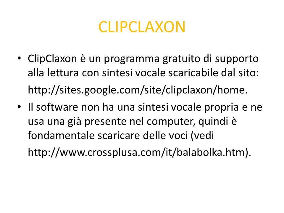 CLIPCLAXON ClipClaxon è un programma gratuito di supporto alla lettura con sintesi vocale scaricabile dal sito: http://sites.google.com/site/clipclaxo