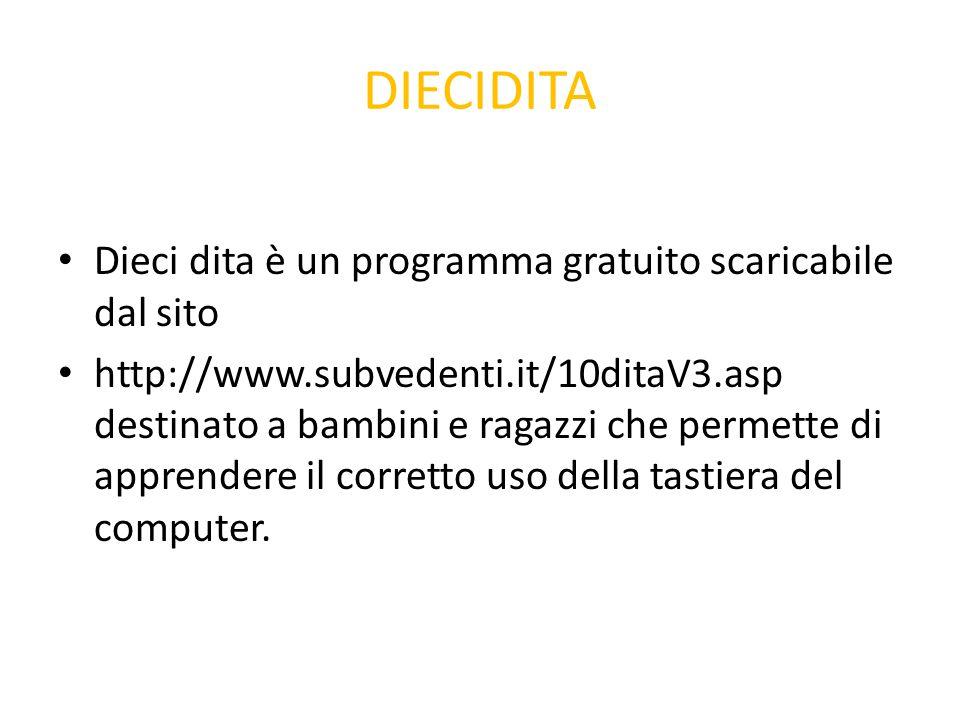 DIECIDITA Dieci dita è un programma gratuito scaricabile dal sito http://www.subvedenti.it/10ditaV3.asp destinato a bambini e ragazzi che permette di
