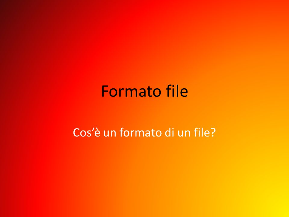 Formato file Cos'è un formato di un file