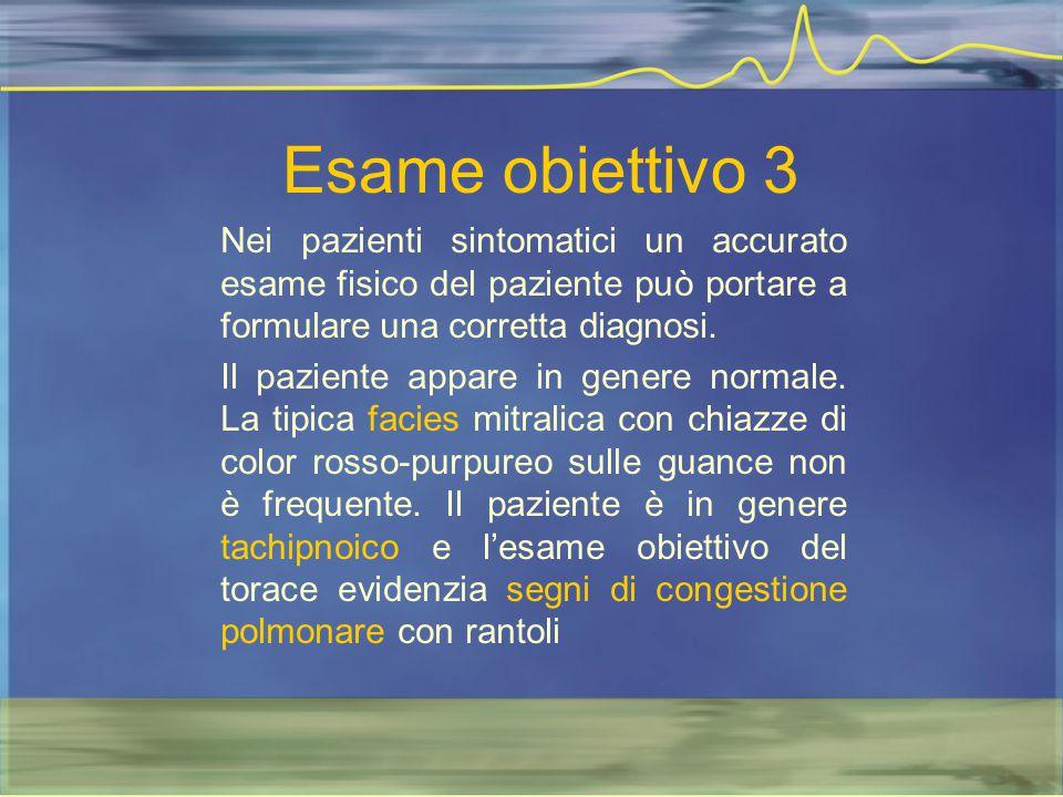 Esame obiettivo 3 Nei pazienti sintomatici un accurato esame fisico del paziente può portare a formulare una corretta diagnosi. Il paziente appare in