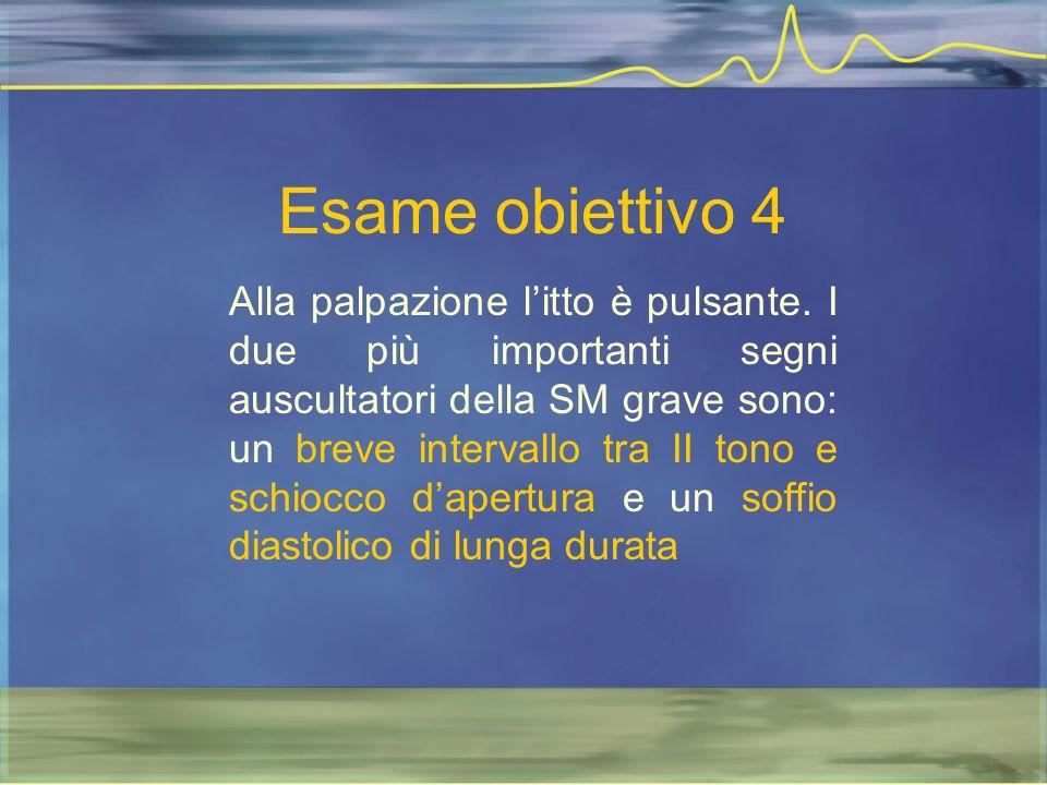 Esame obiettivo 4 Alla palpazione l'itto è pulsante. I due più importanti segni auscultatori della SM grave sono: un breve intervallo tra II tono e sc