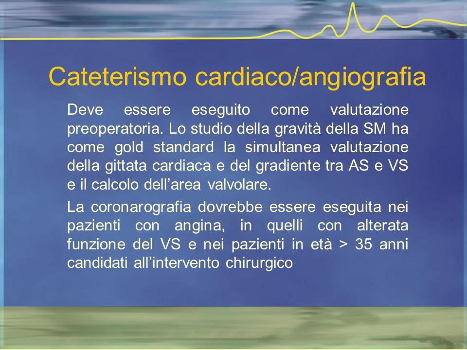 Cateterismo cardiaco/angiografia Deve essere eseguito come valutazione preoperatoria. Lo studio della gravità della SM ha come gold standard la simult