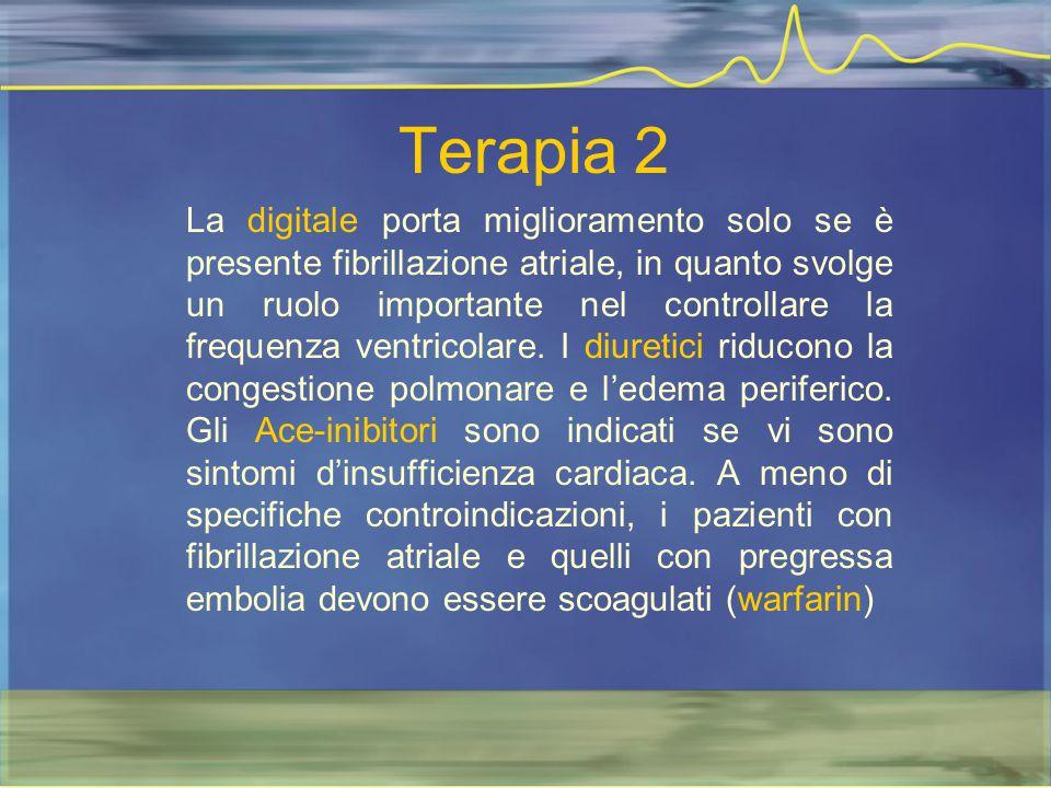 Terapia 2 La digitale porta miglioramento solo se è presente fibrillazione atriale, in quanto svolge un ruolo importante nel controllare la frequenza