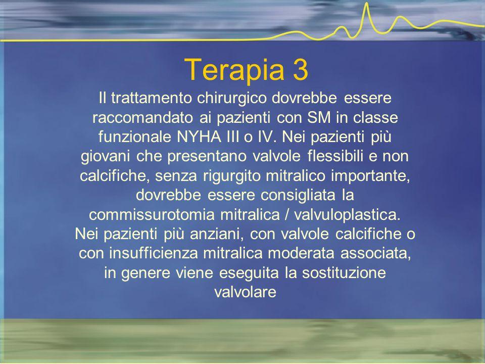 Terapia 3 Il trattamento chirurgico dovrebbe essere raccomandato ai pazienti con SM in classe funzionale NYHA III o IV. Nei pazienti più giovani che p