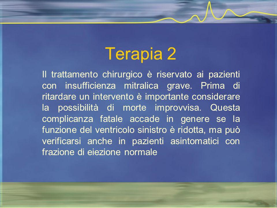 Terapia 2 Il trattamento chirurgico è riservato ai pazienti con insufficienza mitralica grave. Prima di ritardare un intervento è importante considera