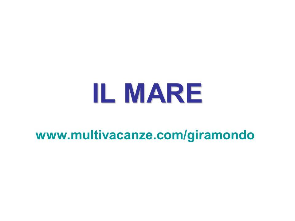 IL MARE www.multivacanze.com/giramondo