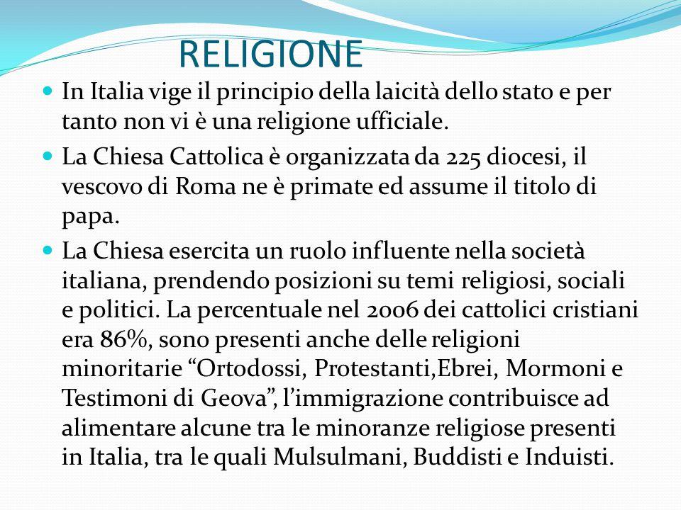 RELIGIONE In Italia vige il principio della laicità dello stato e per tanto non vi è una religione ufficiale. La Chiesa Cattolica è organizzata da 225