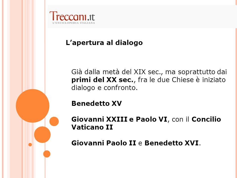 Già dalla metà del XIX sec., ma soprattutto dai primi del XX sec., fra le due Chiese è iniziato dialogo e confronto. Benedetto XV Giovanni XXIII e Pao