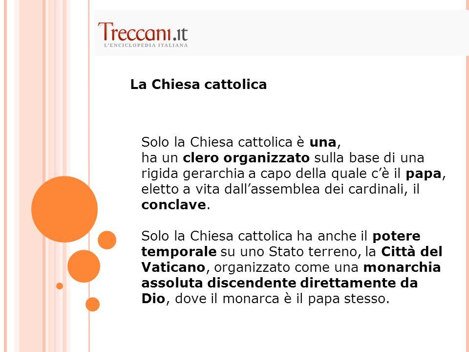 Solo la Chiesa cattolica è una, ha un clero organizzato sulla base di una rigida gerarchia a capo della quale c'è il papa, eletto a vita dall'assemblea dei cardinali, il conclave.