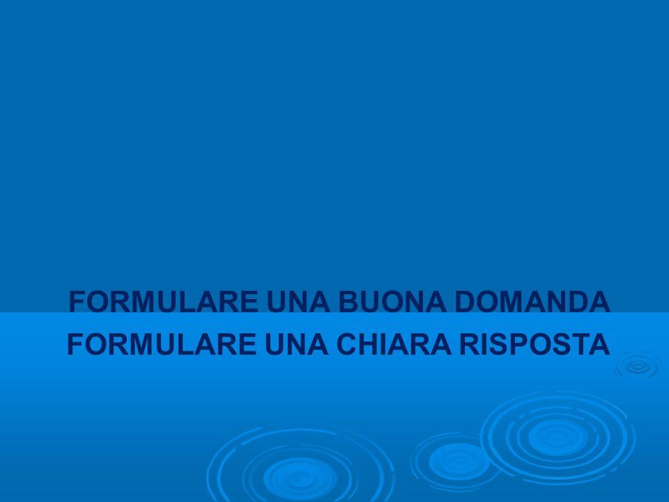 FORMULARE UNA CHIARA RISPOSTA FORMULARE UNA BUONA DOMANDA