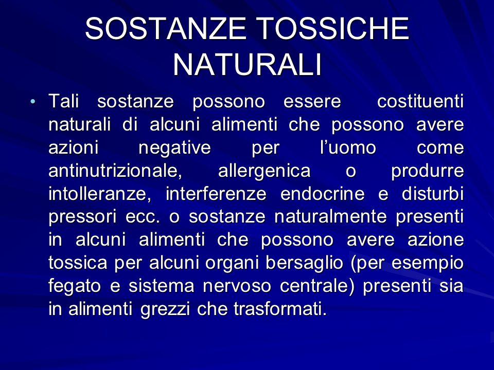 SOSTANZE TOSSICHE NATURALI Tali sostanze possono essere costituenti naturali di alcuni alimenti che possono avere azioni negative per l'uomo come anti